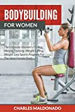 Bodybuilding For Women: The Ultimate Women's Fitness, Weight Training, Weight Lifting, Weight Loss