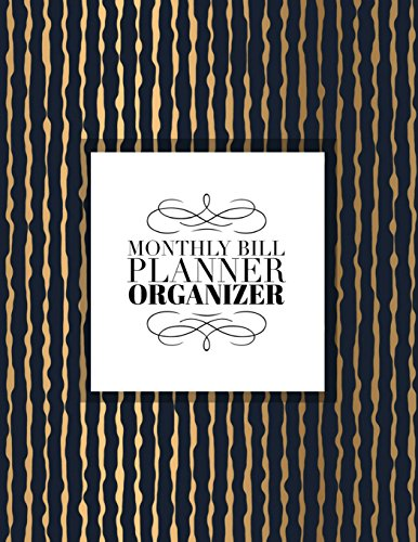 Monthly Bill Planner Organizer: Luxury Gold Design Personal Money Management With Calendar 2018-2019 Income List, Monthly Expense Categories and ... Finance Journal Planning Workbook, Band 74)