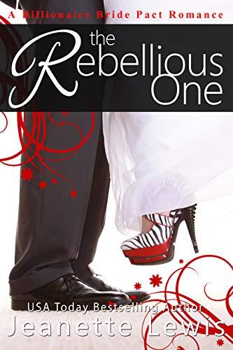 The Rebellious One (Jeanette's Billionaire Bride Pact Romance Book 2)