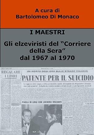 """I MAESTRI - Gli elzeviristi del """"Corriere della Sera"""" dal 1967 al 1970"""