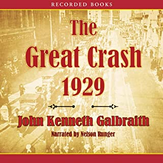 The Great Crash of 1929                   Written by:                                                                                                                                 John Kenneth Galbraith                               Narrated by:                                                                                                                                 Nelson Runger                      Length: 6 hrs and 39 mins     1 rating     Overall 5.0