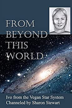 From Beyond this World: Information from beyond the Veil of Amnesia by [Sharon Stewart, Ivo Elteron]