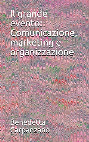 Il grande evento: Comunicazione, marketing e organizzazione