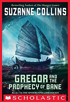 The Underland Chronicles #2: Gregor and the Prophecy of Bane: Gregor The Overlander And The Prophecy Of Bane by [Suzanne Collins]