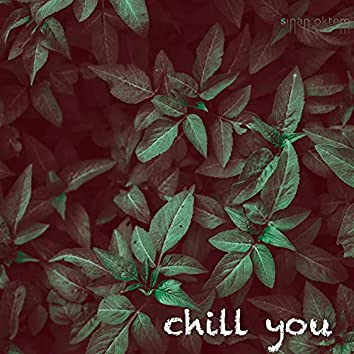chill you