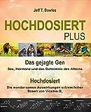 Hochdosiert Plus: Das gejagte Gen: Sex, Hormone und das Geheimnis des Alterns. Hochdosiert: Die wundersamen Auswirkungen extrem hoher Dosen von Vitamin D3