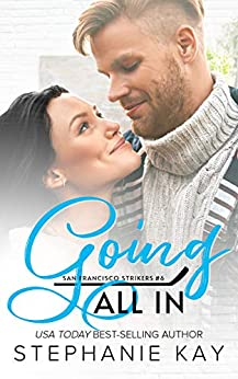 Going All In (San Francisco Strikers Book 6) by [Stephanie Kay]