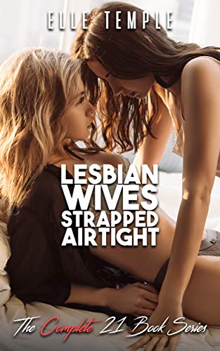 Lesbian Wives Strapped Airtight: The Complete 21 Book Series