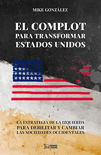 El complot para transformar Estados Unidos: La estrategia de la izquierda para...