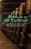 Manual del Enólogo: Desmitificando la ciencia que hay detras de elaborar buenos vinos