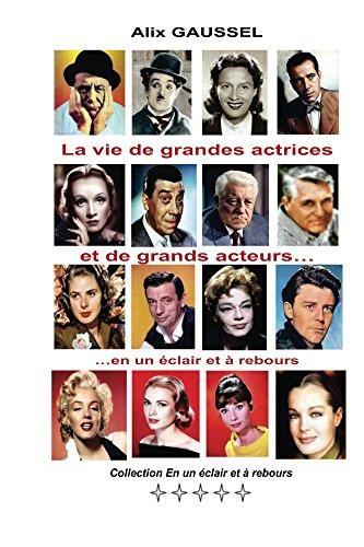 La vie de grandes actrices et de grands acteurs... en un éclair et à rebours (Collection En un éclair et à rebours t. 5) (French Edition)