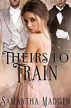 Theirs to Train: A Victorian Menage Romance by [Samantha Madisen]
