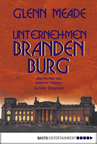 Unternehmen Brandenburg: Thriller (Allgemeine Reihe. Bastei Lübbe Taschenbücher)