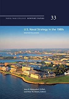 U.S. Naval Strategy in the 1980s: Selected Documents: Naval War College Newport Papers 33