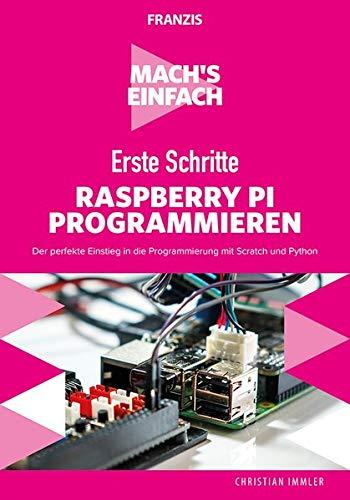 FRANZIS Mach's einfach: Erste Schritte Raspberry Pi programmieren