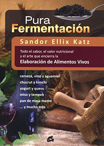 Pura Fermentación: Todo el sabor, el valor nutricional y el arte que encierra la elaboración de alimentos vivos (Nutrición y Salud)