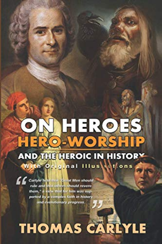 On Heroes, Hero-worship, and the Heroic in History : (Illustrated) With Original Illustrations