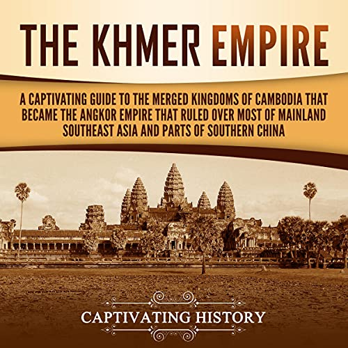 The Khmer Empire Audiobook By Captivating History cover art