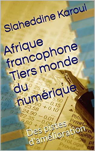 Afrique francophone Tiers monde du numérique: Des pistes d'amélioration (French Edition)