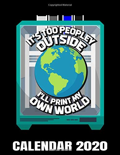 I'll Print Me A Printer Calendar 2020: 3D Printer Calendar - Appointment Planner And Organizer Journal Notebook - Weekly - Monthly - Yearly