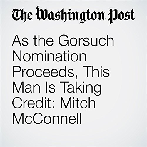 As the Gorsuch Nomination Proceeds, This Man Is Taking Credit: Mitch McConnell copertina