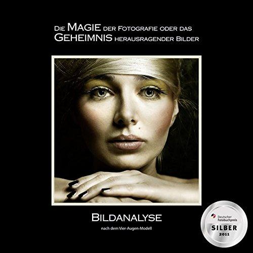 BILDANALYSE nach dem Vier-Augen-Modell: Die MAGIE der Fotografie oder das GEHEIMNIS herausragender Bilder