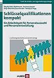 Schlüsselqualifikationen kompakt. Ein Arbeitsbuch für Personalauswahl und Personalentwicklung