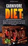 Carnivore Diet 2019-20: The Complete Delicious, Simple and Easy Carnivore Recipes for Quick and Smart People | The Ultimate Beginner's Guide and Step by Step Simpler Way to Lose Weight