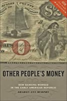 Other People's Money: How Banking Worked in the Early American Republic (How Things Worked)
