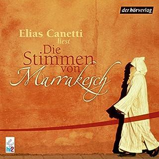 Die Stimmen von Marrakesch                   Autor:                                                                                                                                 Elias Canetti                               Sprecher:                                                                                                                                 Elias Canetti                      Spieldauer: 2 Std. und 20 Min.     13 Bewertungen     Gesamt 3,5