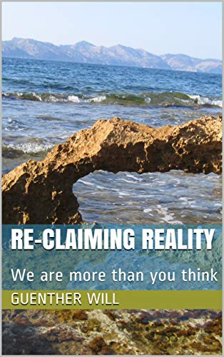 Re-Claiming Reality: We are more than you think (English Edition)
