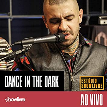 Dance In The Dark no Estúdio Showlivre (Ao Vivo)