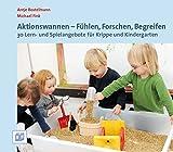 Aktionswannen - Fühlen, Forschen, Begreifen: 30 Lern- und Spielangebote für Krippe und Kindergarten - Antje Bostelmann