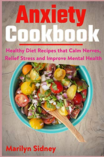 Anxiety Cookbook: Healthy Diet Recipes that Calm Nerves, Relief Stress and Improve Mental Health