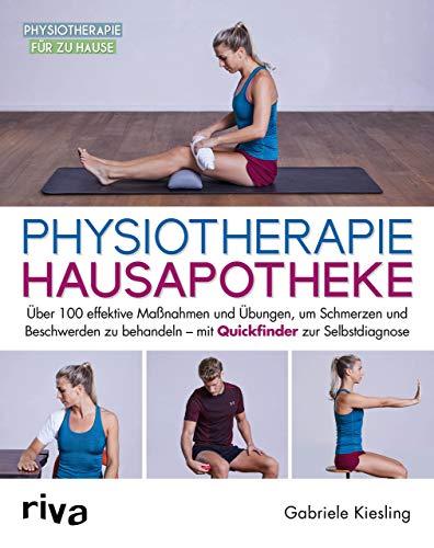 Physiotherapie-Hausapotheke: Über 100 effektive Maßnahmen und Übungen, um Schmerzen und Beschwerden zu behandeln – mit Quickfinder zur Selbstdiagnose