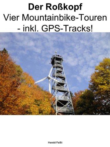 Der Roßkopf. Freiburgs Wahrzeichen zwischen Dreisam- und Glottertal: Vier Mountainbike-Touren - inkl. GPS-Tracks!