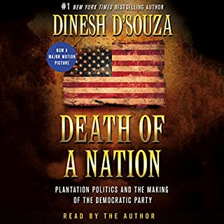 Death of a Nation     Plantation Politics and the Making of the Democratic Party              Written by:                                                                                                                                 Dinesh D'Souza                               Narrated by:                                                                                                                                 Dinesh D'Souza                      Length: 12 hrs and 51 mins     18 ratings     Overall 4.7