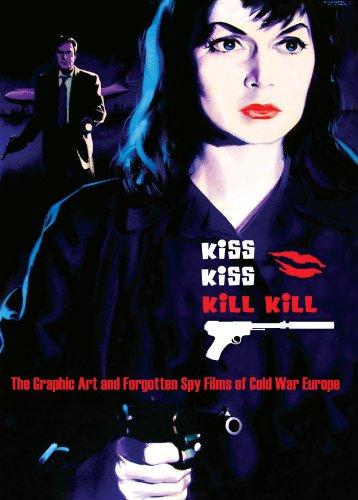 Kiss Kiss Kill Kill: The Graphic Art and Forgotten Spy Films of Cold War Europe