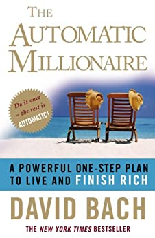 The Automatic Millionaire: A Powerful One-step Plan to Live and Finish Rich by [David Bach]