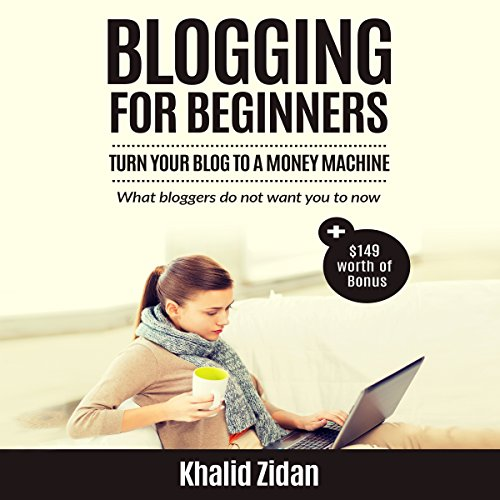 Blogging for Beginners     Turn Your Blog to a Money Machine              By:                                                                                                                                 Khalid Zidan                               Narrated by:                                                                                                                                 John Shelton                      Length: 1 hr and 39 mins     11 ratings     Overall 4.2