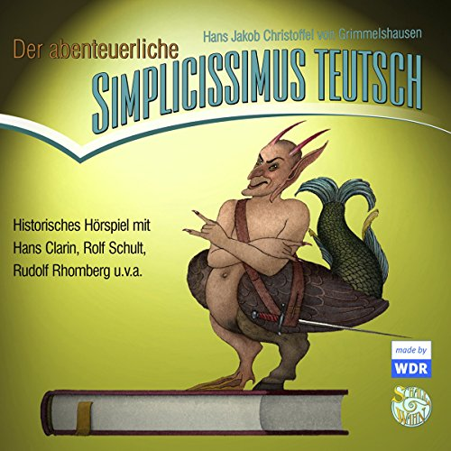 Der abenteuerliche Simplicissimus Teutsch                   By:                                                                                                                                 Hans Jakob Christoffel von Grimmelshausen                               Narrated by:                                                                                                                                 Hans Clarin,                                                                                        Rolf Schult,                                                                                        Rudolf Rhomberg                      Length: 6 hrs and 48 mins     1 rating     Overall 5.0