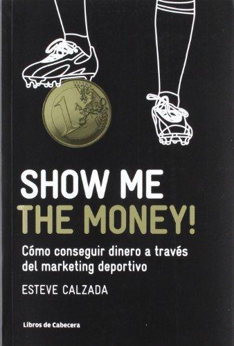 Show Me The Money! Cómo Conseguir Dinero A Través Del Marketing Deportivo - 2ª Edición (Manuales de gestión)