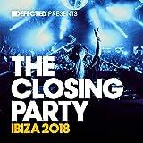 Defected Presents The Closing Party Ibiza 2018 [Explicit]
