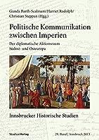 Politische Kommunikation zwischen Imperien: Der diplomatische Aktionsraum Suedost- und Osteuropa