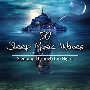 50 Sleep Music Waves: Sleeping Through the Night, Calm Relaxation Music for Trouble Sleeping, Natural Sleep Aids, Therapy Sounds for Better Sleep at Night