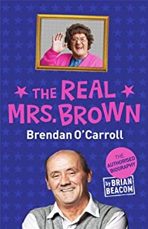 The Real Mrs. Brown: Brendan O'Carroll - The Authorised Biography