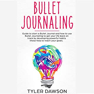 Bullet Journaling: Guide to Start a Bullet Journal and How to Use Bullet Journaling to Get Your Life Back on Track by Developing Powerful Habits Those Help to Reach Your Goals audiobook cover art