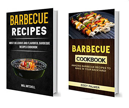 Barbecue Recipes: (2 in 1 Box Set): Most Delicious And Flavorful Barbeque Recipes Cookbook (Amazing Barbecue Recipes To Make in Your Backyard) (English Edition)