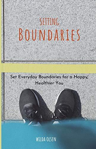Setting Boundaries: Set Everyday Boundaries for a Happy, Healthier You