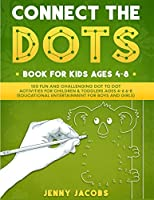 Connect The Dots for Kids 1: 100 Fun and Challenging Dot to Dot Activities for Children and Toddlers Ages 4-6 6-8 (Educational Entertainment for Boys and Girls)